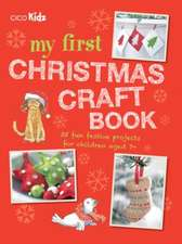 My First Christmas Craft Book: 35 fun festive projects for children aged 7+