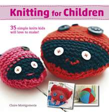 Knitting for Children: 35 simple knits kids will love to make!