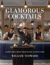 Glamorous Cocktails: Fashionable mixes from iconic London bars