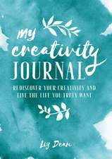 My Creativity Journal: Rediscover your creativity and live the life you truly want