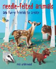 Needle-Felted Animals: 35 furry friends to create