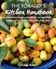 The Forager's Kitchen Handbook: Foraging tips and over 100 recipes using what you can find for free