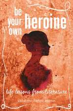 Be Your Own Heroine: Life lessons from literature