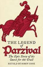 The Legend of Parzival: The Epic Story of His Quest for the Grail