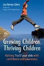 Growing Children, Thriving Children: Raising 7 to 12 Year Olds with Confidence and Awareness