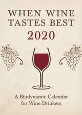 When Wine Tastes Best: A Biodynamic Calendar for Wine Drinkers: 2020