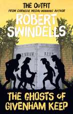 Robert Swindells' the Ghosts of Givenham Keep:  The Outfit's # 4 Story from the Carnegie Medal-Winning Author