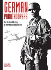 German Paratroopers: The Illustrated History of the Fallschirmjäger in WWII