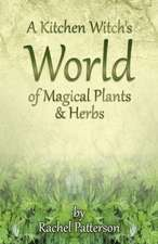 Kitchen Witch`s World of Magical Herbs & Plants, A