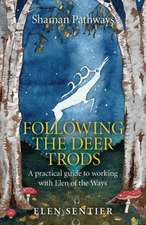 Shaman Pathways – Following the Deer Trods – A practical guide to working with Elen of the Ways