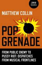 Pop Grenade – From Public Enemy to Pussy Riot – Dispatches from Musical Frontlines
