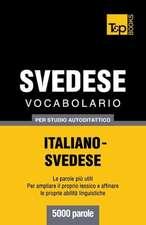 Vocabolario Italiano-Svedese Per Studio Autodidattico - 5000 Parole:  The Definitive Sourcebook