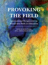 Provoking the Field: International Perspectives on Visual Arts PhDs in Education