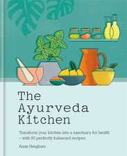 The Ayurveda Kitchen: Transform Your Kitchen Into a Sanctuary for Health - With 80 Perfectly Balanced Recipes