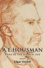 A.E. Housman – Hero of the Hidden Life