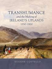 Transhumance and the Making of Ireland`s Uplands, 1550–1900
