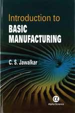 Jawalkar, C: Introduction to Basic Manufacturing
