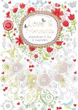 Love & Friendship (Colouring Book): Adventures in Ink and Inspiration