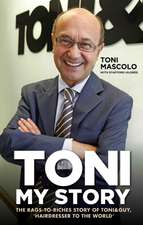 Toni:  The Rags-To-Riches Story of Toni&guy, 'Hairdresser to the World'