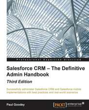 Salesforce Crm - The Definitive Admin Handbook - Third Edition:  Building Apps with Html5 Websockets
