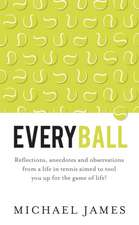 Everyball - Reflections, Anecdotes and Observations from a Life in Tennis Aimed to Tool You Up for the Game of Life!:  Newton's Third Law Meets Mindfulness