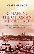 Remapping the Ottoman Middle East: Modernity, Imperial Bureaucracy and Islam