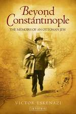 Beyond Constantinople: The Memoirs of an Ottoman Jew