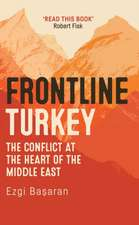 Frontline Turkey: The Conflict at the Heart of the Middle East