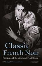 Classic French Noir: Gender and the Cinema of Fatal Desire