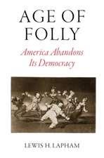 Age of Folly:  America Destroys Its Democracy