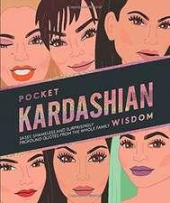 Pocket Kardashian Wisdom: Sassy, shameless and surprisingly profound quotes from the whole family (Pocket Wisdom)