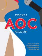Pocket Aoc Wisdom: Wise Words and Inspirational Ideas from Alexandria Ocasio-Cortez