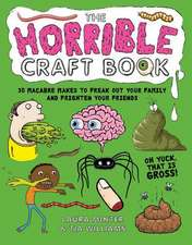 The Horrible Craft Book: 30 Macabre Makes to Frighten Your Family and Freak Out Your Friends