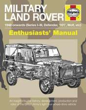 Military Land Rover 1948 Onwards (Series I-III, Defender, '101', Wolf, Etc):  An Insight Into the History, Development, Production and Role of the Brit