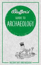 Bluffer's Guide to Archaeology: Instant Wit and Wisdom