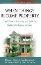 When Things Become Property: Land Reform, Authority and Value in Postsocialist Europe and Asia