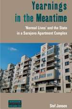 Yearnings in the Meantime: Normal Lives' and the State in a Sarajevo Apartment Complex