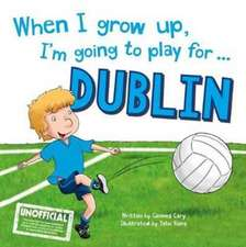 When I Grow Up, I'm Going to Play for Dublin