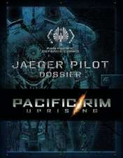Pacific Rim Uprising - The PPDC Jaeger Pilot Dossier