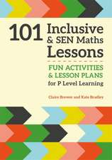 101 Inclusive and Sen Maths Lessons: Fun Activities and Lesson Plans for Children Aged 3 - 11