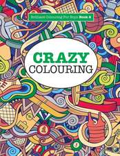 Crazy Colouring  ( Brilliant Colouring For Boys )