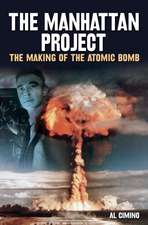 The Manhattan Project the Making of the Atomic Bomb