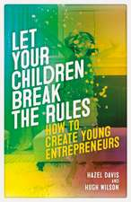 Let Your Children Break the Rules: How to Create Young Entre