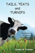 Tails, Teats and Turnips - The Aspirations of a Novice Dairymaid