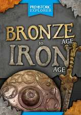Prehistoric Explorer: Bronze Age to Iron Age