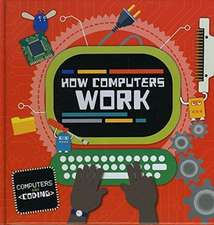 Cavell-Clarke, S: How Computers Work