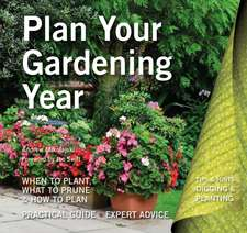Plan Your Gardening Year: Plan, Plant and Maintain