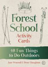 Forest School Activity Cards: 52 Fun Things to Do Outdoors