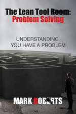 The Lean Tool Room. Problem Solving, Understanding You Have a Problem