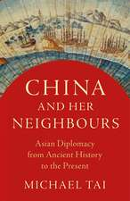 China and Her Neighbours: Asian Politics and Diplomacy from Ancient History to the Present Day